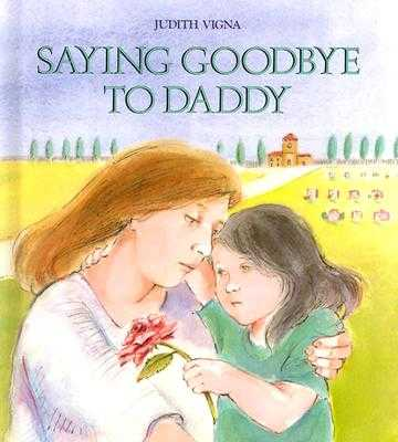 Saying Goodbye to Daddy - Vigna, Judith, and Levine, Abby (Editor)