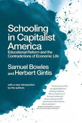 Schooling in Capitalist America: Educational Reform and the Contradictions of Economic Life - Bowles, Samuel, and Gintis, Herbert