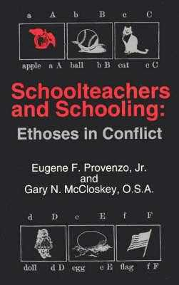 Schoolteachers and Schooling: Ethoses in Conflict - Provenzo, Eugene F, Jr., and McCloskey, Gary N, and Unknown