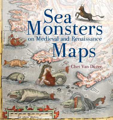Sea Monsters on Medieval and Renaissance Maps - Van Duzer, Chet