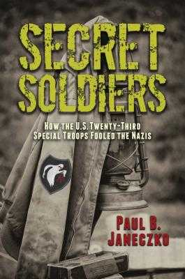 Secret Soldiers: How the U.S. Twenty-Third Special Troops Fooled the Nazis - Janeczko, Paul B
