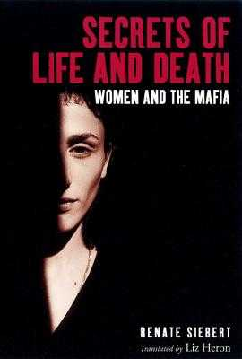 Secrets of Life and Death: Women and the Mafia - Siebert, Renate, and Heron, Liz (Translated by)