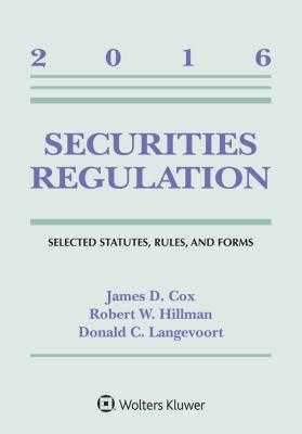 Securities Regulation: Selected Statutes Rules and Forms 2016 Supplement - Cox, James D, and Hillman, Robert W, and Langevoort, Donald C
