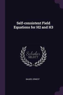 Self-Consistent Field Equations for H2 and H3 - Bauer, Ernest