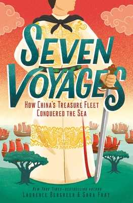 Seven Voyages: How China's Treasure Fleet Conquered the Sea - Bergreen, Laurence, and Fray, Sara