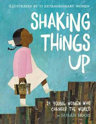Shaking Things Up: 14 Young Women Who Changed the World - Hood, Susan