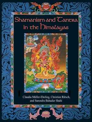 Shamanism and Tantra in the Himalayas - Muller-Ebeling, Claudia, and Ratsch, Christian, and Shahi, Surendra Bahadur