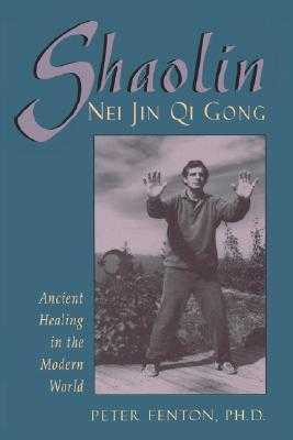 Shaolin Nei Jin Qi Gong: Ancient Healing in the Modern World - Fenton, Peter