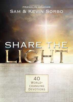 Share the Light: 40 World-Changing Devotions - Sorbo, Sam, and Sorbo, Kevin, and Graham, Franklin, Dr. (Foreword by)