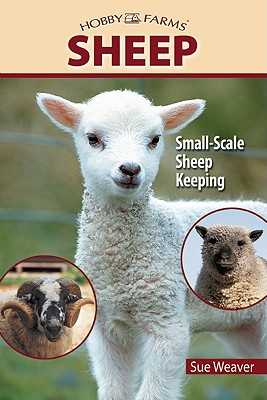 Sheep: Small-Scale Sheep Keeping for Pleasure and Profit - Weaver, Sue