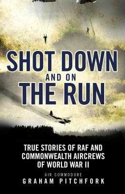 Shot Down and on the Run: True Stories of RAF and Commonwealth Aircrews of WWII - Pitchfork, Graham