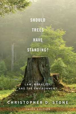 Should Trees Have Standing?: Law, Morality, and the Environment - Stone, Christopher D