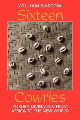 Sixteen Cowries: Yoruba Divination from Africa to the New World - Bascom, William W