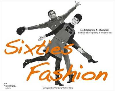 Sixties Fashion: Modefotografie & -Illustration/Fashion Photography & Illustration - Rasche, Adelheid (Editor)