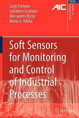 Soft Sensors for Monitoring and Control of Industrial Processes - Fortuna, Luigi, and Graziani, Salvatore, and Rizzo, Alessandro