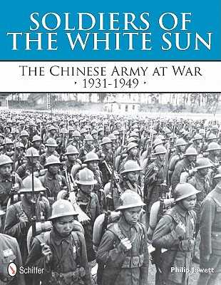 Soldiers of the White Sun: The Chinese Army at War 1931-1949 - Jowett, Philip