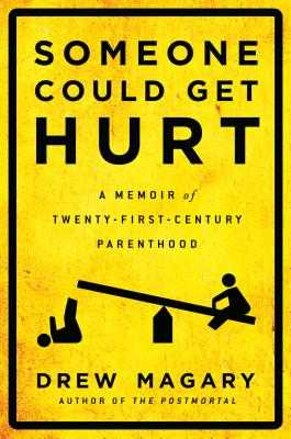 Someone Could Get Hurt: A Memoir of Twenty-First-Century Parenthood - Magary, Drew