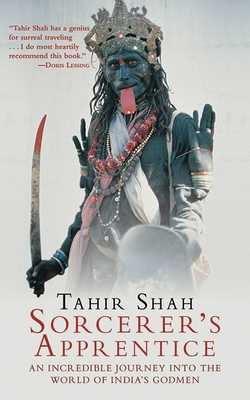 Sorcerer's Apprentice: An Incredible Journey Into the World of India's Godmen - Shah, Tahir