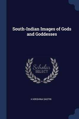 South-Indian Images of Gods and Goddesses - Krishna Sastri, H