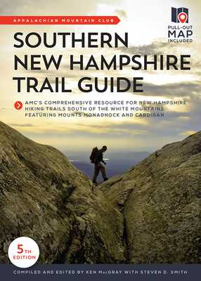 Southern New Hampshire Trail Guide: Amc's Comprehensive Resource for New Hampshire Hiking Trails South of the White Mountains, Featuring Mounts Monadnock and Cardigan - Macgray, Ken (Compiled by), and Smith, Steven D
