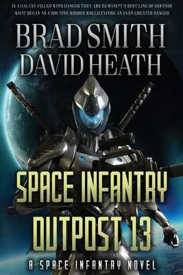 Space Infantry Outpost 13 - Smith, Brad, and Lofton, Othello (Narrator), and Heath, David