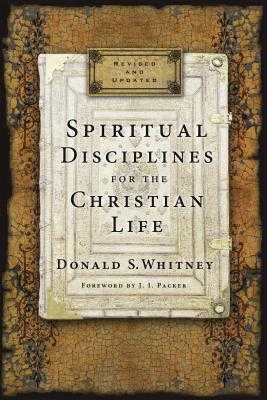 Spiritual Disciplines for the Christian Life - Whitney, Donald S, and Packer, J I, Prof., PH.D (Foreword by)