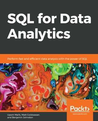 SQL for Data Analytics: Perform fast and efficient data analysis with the power of SQL - Malik, Upom, and Goldwasser, Matt, and Johnston, Benjamin