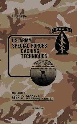 St 31-205 Special Forces Caching Techniques: December 1982 - Warfare Center, Us Army John F Kennedy