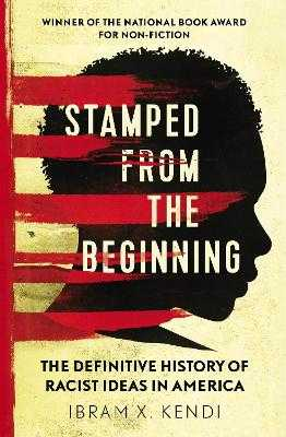 Stamped from the Beginning: The Definitive History of Racist Ideas in America - Kendi, Ibram X., Dr.