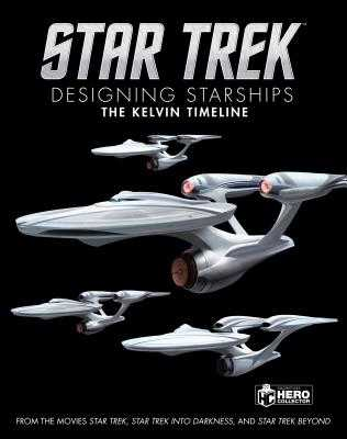 Star Trek: Designing Starships Volume 3: The Kelvin Timeline - Robinson, Ben