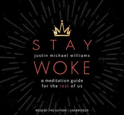 Stay Woke: A Meditation Guide for the Rest of Us - Williams, Justin Michael