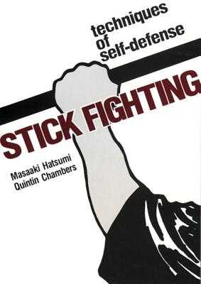 Stick Fighting: Techniques of Self-Defense - Hatsumi, Masaaki, Dr., and Chambers, Quentan