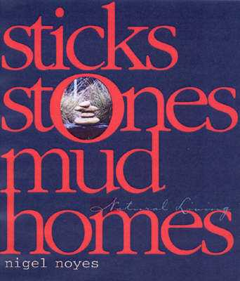 Sticks Stones Mud Homes: Natural Living - Noyes, Nigel