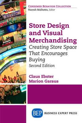 Store Design and Visual Merchandising, Second Edition: Store Design and Visual Merchandising, Second Edition - Ebster, Claus, and Garaus, Marion