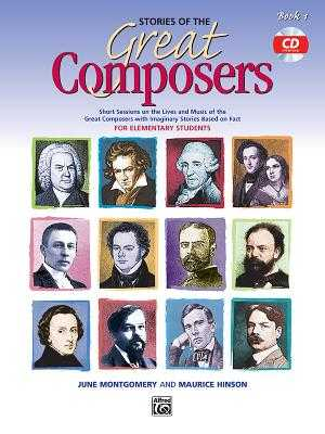 Stories of the Great Composers, Bk 1: Short Sessions on the Lives and Music of the Great Composers with Imaginary Stories Based on Fact, Book & CD - Hinson, Maurice, and Montgomery, June C