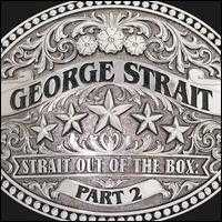 Strait out of the Box, Vol. 2 - George Strait