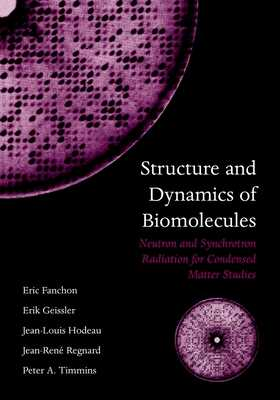 Structure and Dynamics of Biomolecules: Neutron and Synchrotron Radiation for Condensed Matter Studies - Fanchon, Eric (Editor), and Geissler, Erik (Editor), and Hodeau, Jean-Louis (Editor)