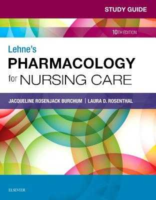Study Guide for Lehne's Pharmacology for Nursing Care - Burchum, Jacqueline, Dnsc, Aprn, and Rosenthal, Laura, and Yeager, Jennifer J, PhD, RN