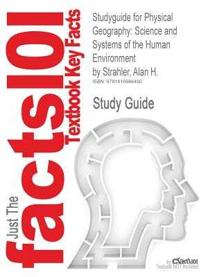 Studyguide for Physical Geography: Science and Systems of the Human Environment by Strahler, Alan H., ISBN 9780471480532 - Cram101 Textbook Reviews