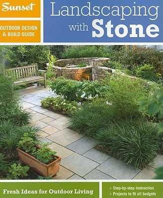 Sunset Outdoor Design & Build: Landscaping with Stone: Fresh Ideas for Outdoor Living - Sunset, and Wilhite, Tom