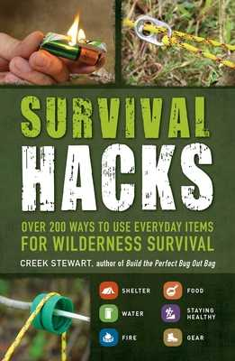 Survival Hacks: Over 200 Ways to Use Everyday Items for Wilderness Survival - Stewart, Creek