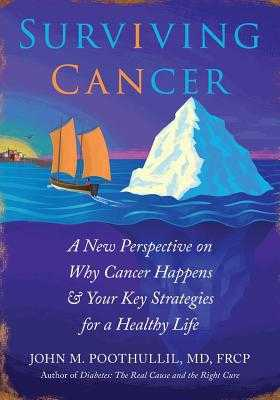 Surviving Cancer: A New Perspective on Why Cancer Happens & Your Key Strategies for a Healthy Life - Poothullil MD, John
