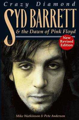 Syd Barrett: Crazy Diamond: The Dawn of Pink Floyd - Watkinson, Mike, and Anderson, Pete