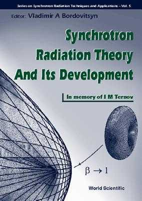 Synchrotron Radiation Theory and Its Development, in Memory of I M Ternov (1921-1996) - Bordovitsyn, Vladimir