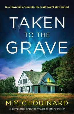 Taken to the Grave: A completely unputdownable mystery thriller - Chouinard, M M