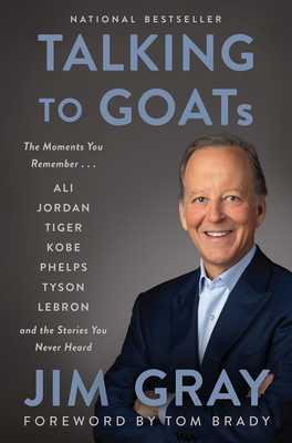Talking to GOATs: The Moments You Remember and the Stories You Never Heard - Gray, Jim