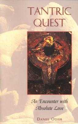 Tantric Quest: An Encounter with Absolute Love - Odier, Daniel
