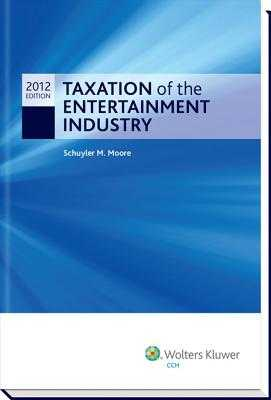Taxation of the Entertainment Industry, 2012 - Moore, Schuyler M