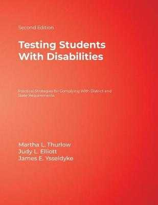Testing Students with Disabilities: Practical Strategies for Complying with District and State Requirements - Thurlow, Martha L, Dr., and Elliott, Judy L, and Ysseldyke, James E, Dr.