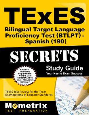 TExES Bilingual Target Language Proficiency Test (Btlpt) - Spanish (190) Secrets Study Guide: TExES Test Review for the Texas Examinations of Educator Standards - Texes Exam Secrets Test Prep (Editor)
